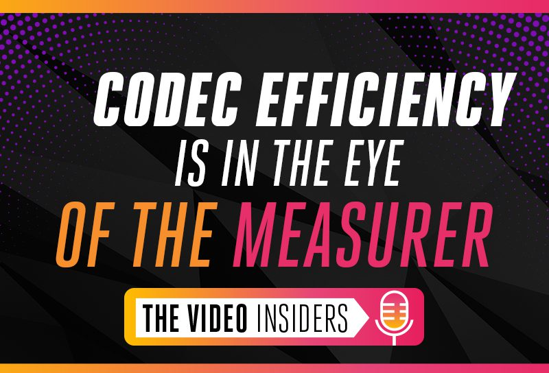 Mark Donnigan and Dror Gill discuss Codec Efficiency on this episode of The Video Insiders